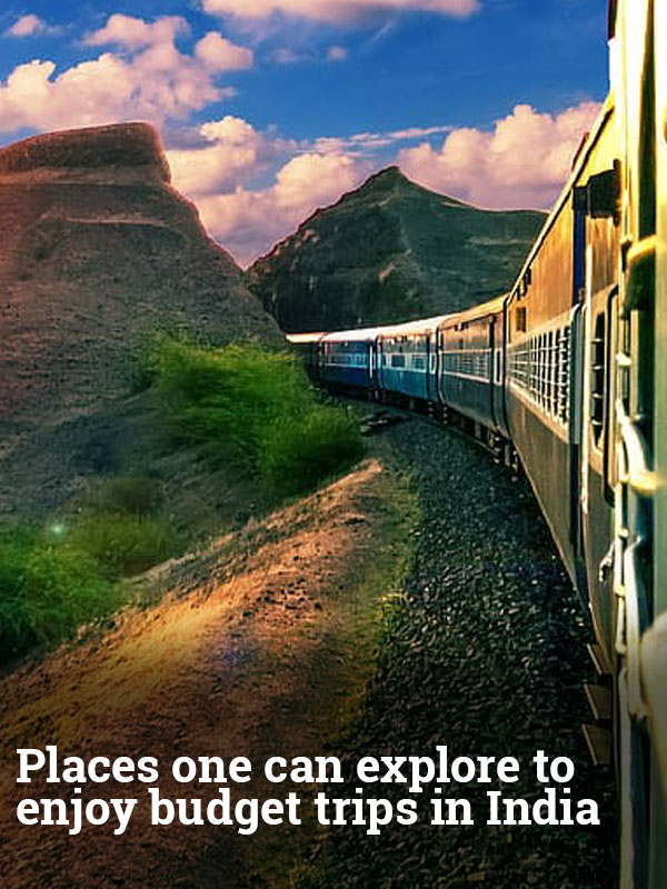 Places one can explore to enjoy budget trips in India